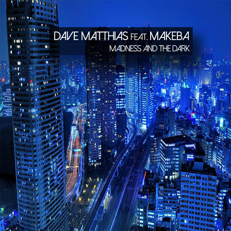 Dave Matthias feat. Makeba - Madness And The Dark